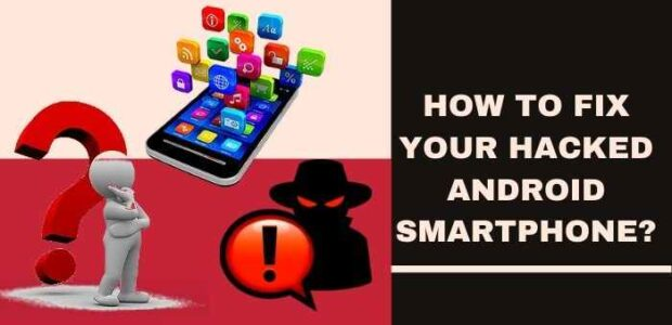 How To Fix Your Hacked Android Smartphone