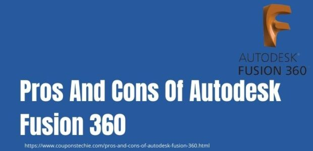Pros And Cons Of Autodesk Fusion 360 www.couponstechie.com